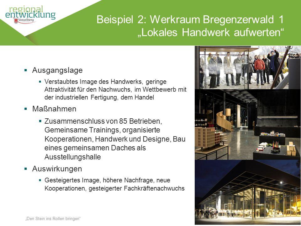 """10 Beispiel 2: Werkraum Bregenzerwald 1 """"Lokales Handwerk aufwerten"""" Wassertrüding en 18.10.2014 """"Den Stein ins Rollen bringen""""  Ausgangslage  Verst"""
