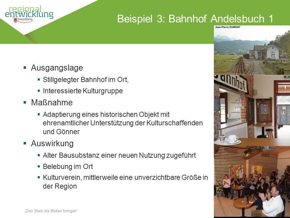 """12 Beispiel 3: Bahnhof Andelsbuch 1 Wassertrüding en 18.10.2014 """"Den Stein ins Rollen bringen""""  Ausgangslage  Stillgelegter Bahnhof im Ort,  Intere"""