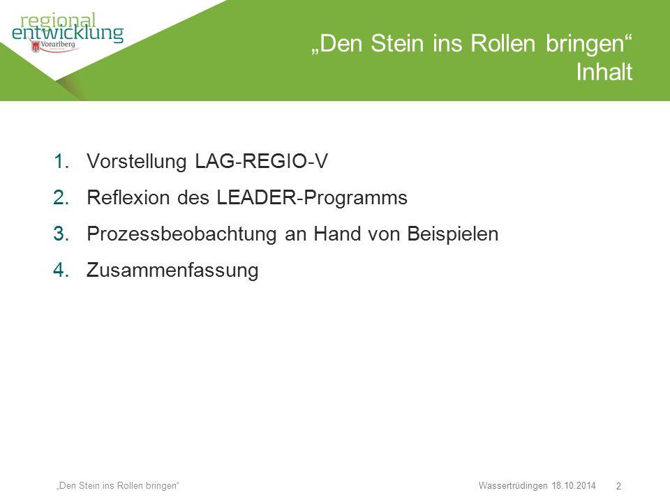 """2 """"Den Stein ins Rollen bringen"""" Inhalt Wassertrüdingen 18.10.2014 """"Den Stein ins Rollen bringen"""" 1.Vorstellung LAG-REGIO-V 2.Reflexion des LEADER-Pro"""
