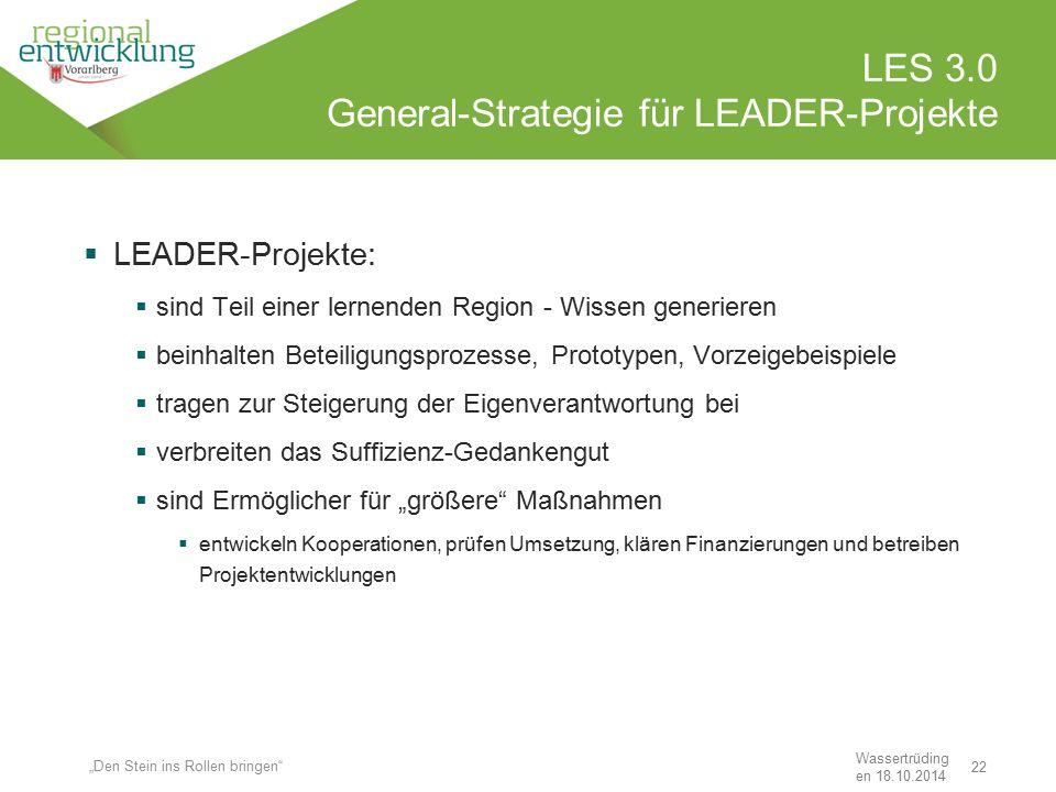 22 LES 3.0 General-Strategie für LEADER-Projekte Wassertrüding en 18.10.2014  LEADER-Projekte:  sind Teil einer lernenden Region - Wissen generieren