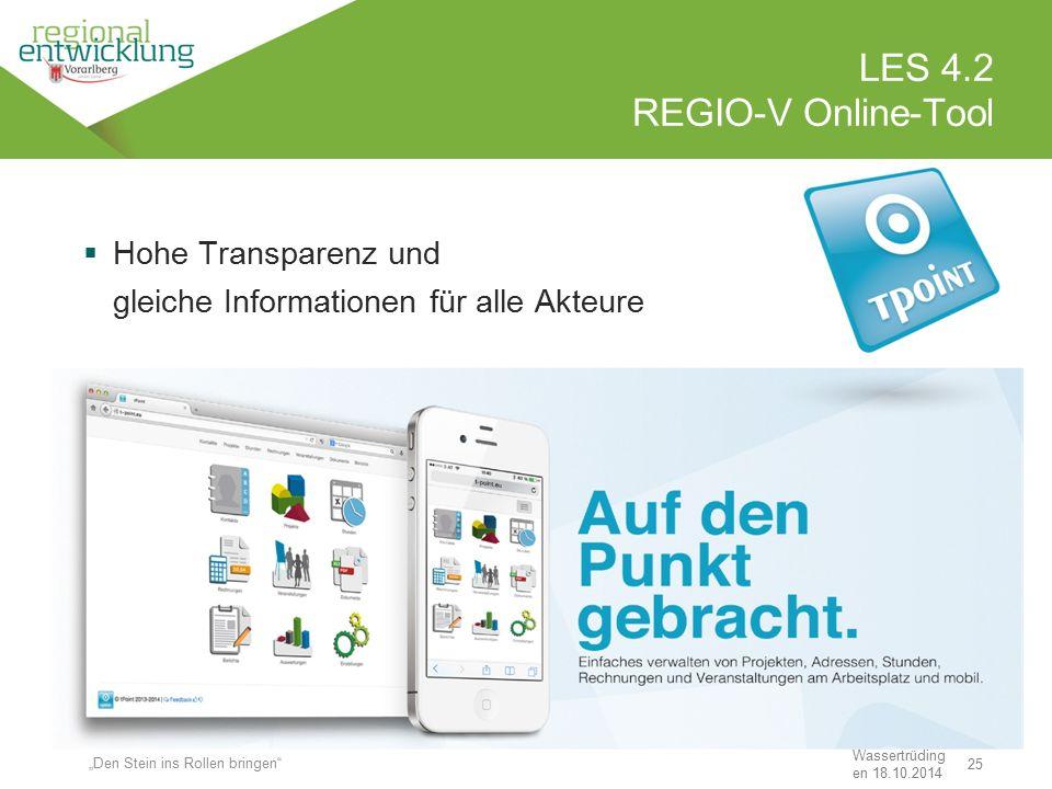 """25 LES 4.2 REGIO-V Online-Tool Wassertrüding en 18.10.2014  Hohe Transparenz und gleiche Informationen für alle Akteure """"Den Stein ins Rollen bringen"""