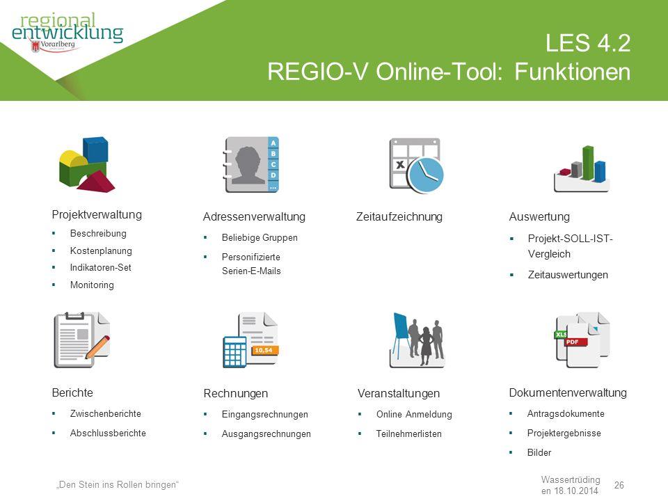 """26 LES 4.2 REGIO-V Online-Tool: Funktionen Wassertrüding en 18.10.2014 """"Den Stein ins Rollen bringen"""" Projektverwaltung  Beschreibung  Kostenplanung"""