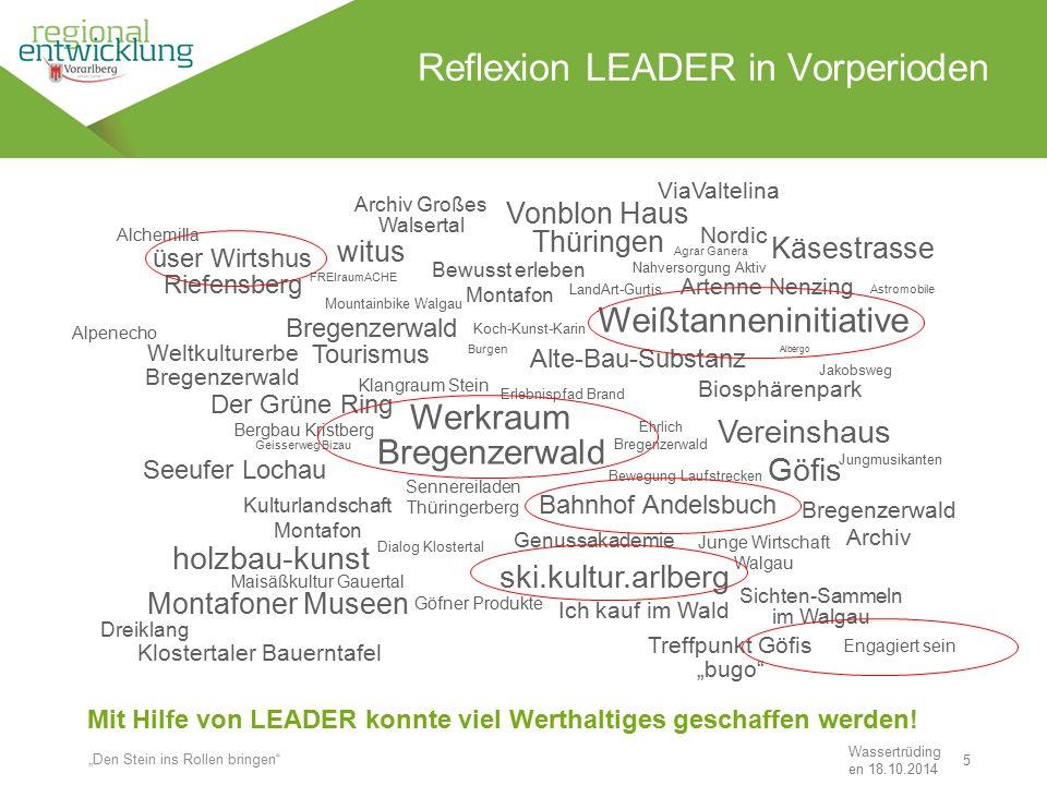"""5 Reflexion LEADER in Vorperioden Wassertrüding en 18.10.2014 """"Den Stein ins Rollen bringen"""" Mit Hilfe von LEADER konnte viel Werthaltiges geschaffen"""