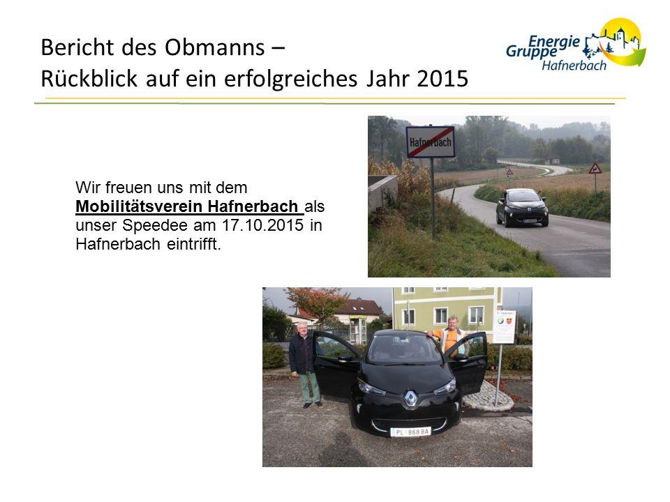 Bericht des Obmanns – Rückblick auf ein erfolgreiches Jahr 2015 Wir freuen uns mit dem Mobilitätsverein Hafnerbach als unser Speedee am 17.10.2015 in Hafnerbach eintrifft.
