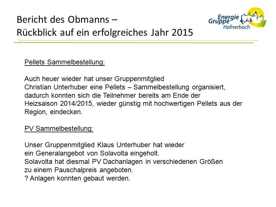 Bericht des Obmanns – Rückblick auf ein erfolgreiches Jahr 2015 Pellets Sammelbestellung: Auch heuer wieder hat unser Gruppenmitglied Christian Unterh