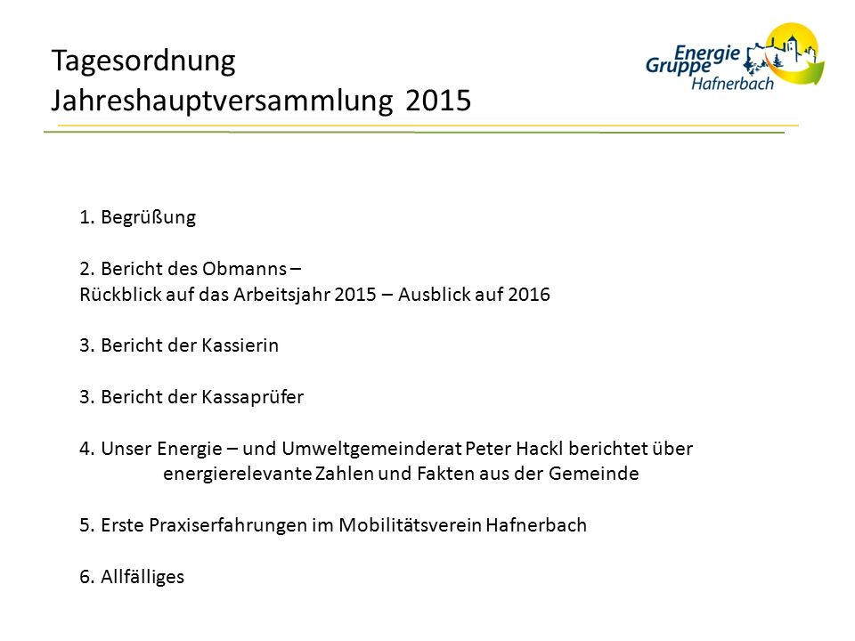 Tagesordnung Jahreshauptversammlung 2015 1. Begrüßung 2. Bericht des Obmanns – Rückblick auf das Arbeitsjahr 2015 – Ausblick auf 2016 3. Bericht der K