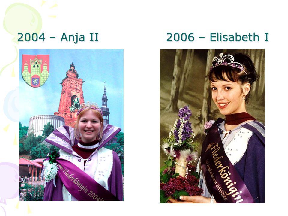2004 – Anja II 2006 – Elisabeth I
