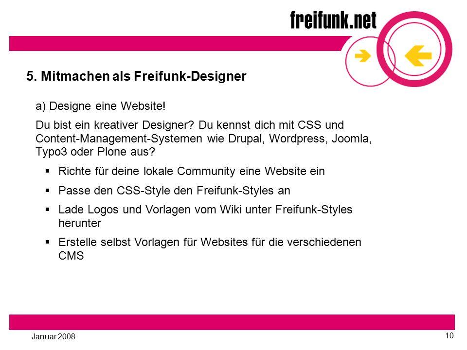 Januar 2008 10 5. Mitmachen als Freifunk-Designer a) Designe eine Website! Du bist ein kreativer Designer? Du kennst dich mit CSS und Content-Manageme
