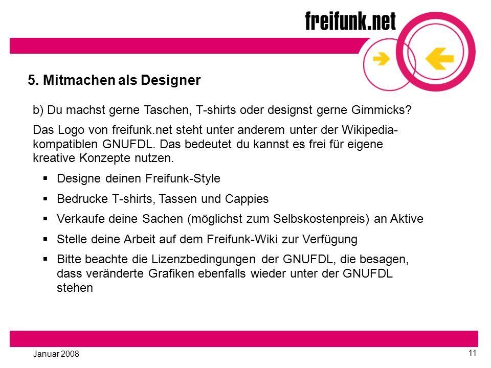 Januar 2008 11 5. Mitmachen als Designer b) Du machst gerne Taschen, T-shirts oder designst gerne Gimmicks? Das Logo von freifunk.net steht unter ande