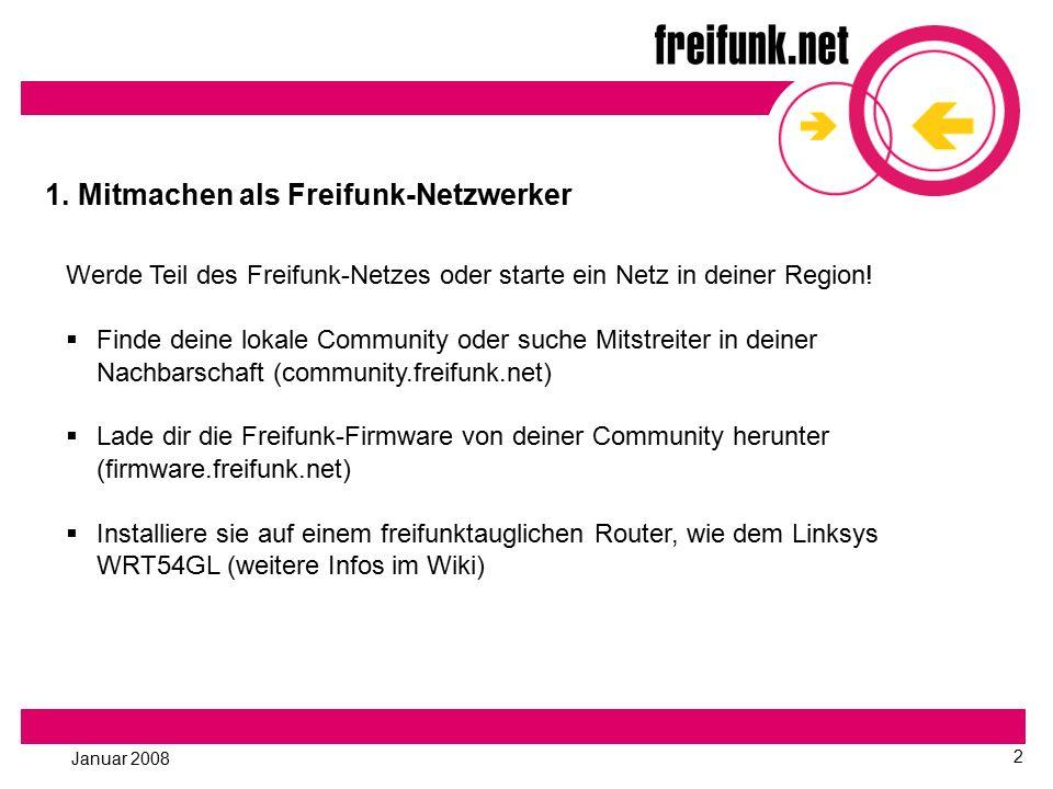 Januar 2008 2 1. Mitmachen als Freifunk-Netzwerker Werde Teil des Freifunk-Netzes oder starte ein Netz in deiner Region!  Finde deine lokale Communit