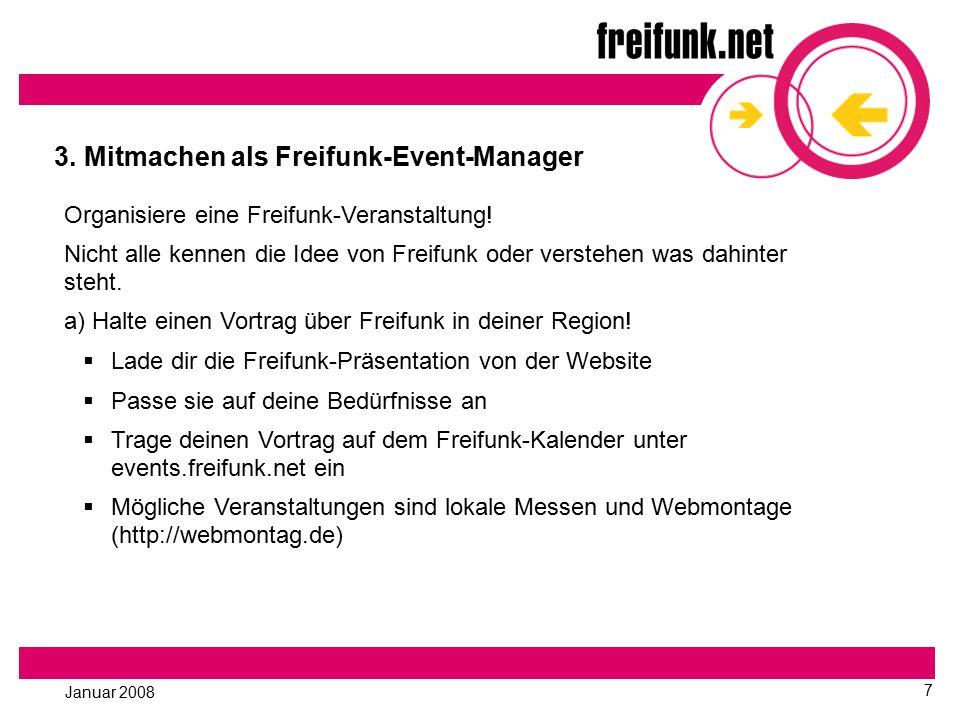 Januar 2008 7 3. Mitmachen als Freifunk-Event-Manager Organisiere eine Freifunk-Veranstaltung.