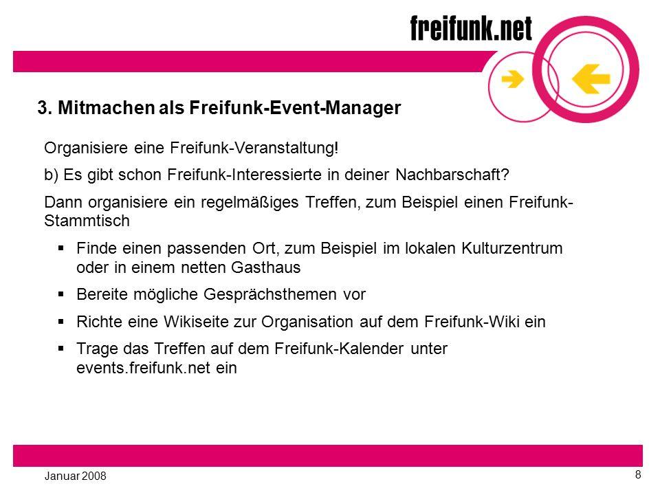 Januar 2008 8 3. Mitmachen als Freifunk-Event-Manager Organisiere eine Freifunk-Veranstaltung! b) Es gibt schon Freifunk-Interessierte in deiner Nachb