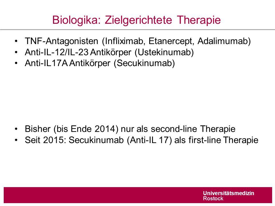 Universitätsmedizin Rostock Biologika: Zielgerichtete Therapie TNF-Antagonisten (Infliximab, Etanercept, Adalimumab) Anti-IL-12/IL-23 Antikörper (Ustekinumab) Anti-IL17A Antikörper (Secukinumab) Bisher (bis Ende 2014) nur als second-line Therapie Seit 2015: Secukinumab (Anti-IL 17) als first-line Therapie