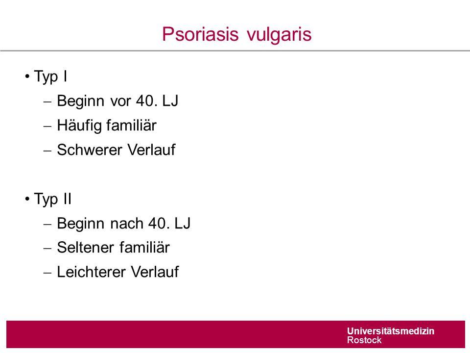 Universitätsmedizin Rostock Multifaktorielle Pathogenese der Psoriasis Genetische Prädisposition (Polygene Vererbung) Umwelteinflüsse/Triggerfaktoren