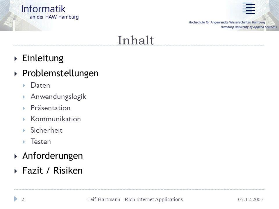 07.12.2007 Leif Hartmann – Rich Internet Applications 13 Kommunikation  Klassisch:  Synchron  Serverantworten in Form von kompletten Seiten  RIA:  Synchron oder asynchron  I.d.R.
