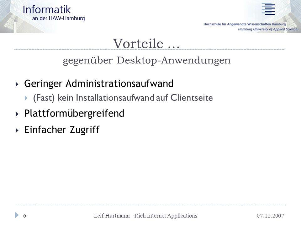 07.12.2007 Leif Hartmann – Rich Internet Applications 17 Sicherheit  Wenig Unterschiede zu klassischen Webanwendungen  Kommunikation, Authentifizierung etc.