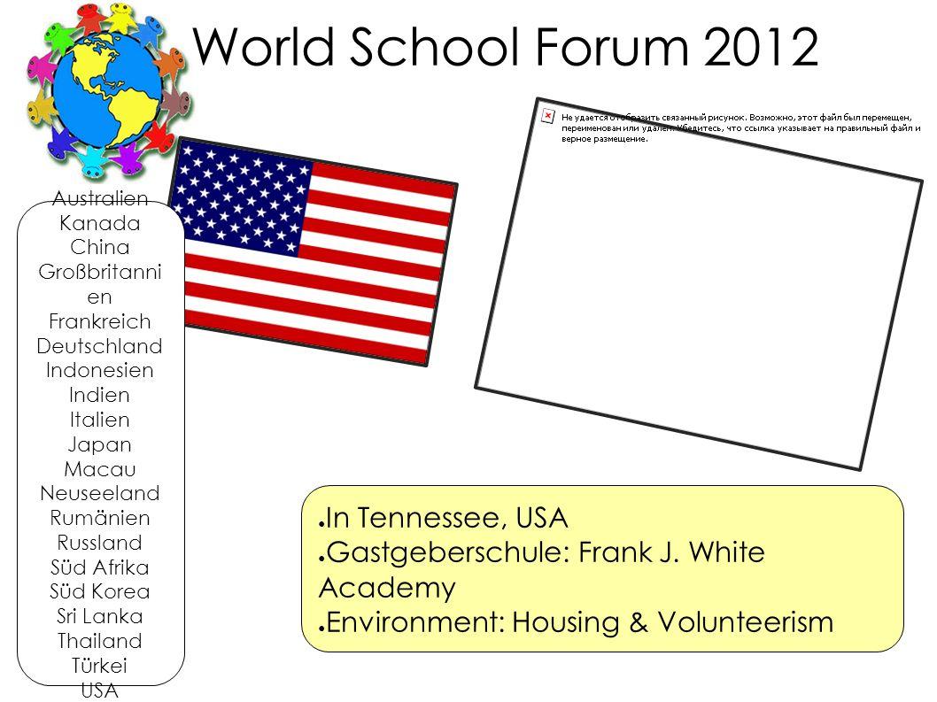 World School Forum 2012 ● In Tennessee, USA ● Gastgeberschule: Frank J. White Academy ● Environment: Housing & Volunteerism Australien Kanada China Gr