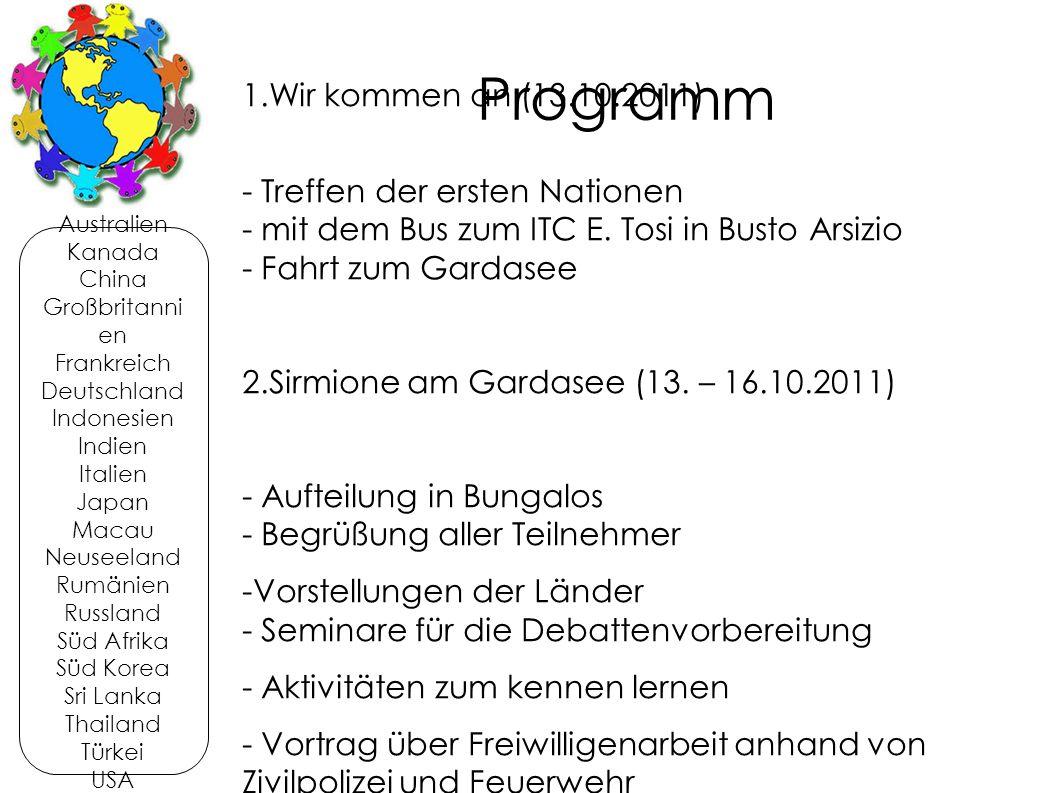Programm 1.Wir kommen an (13.10.2011) - Treffen der ersten Nationen - mit dem Bus zum ITC E. Tosi in Busto Arsizio - Fahrt zum Gardasee 2.Sirmione am