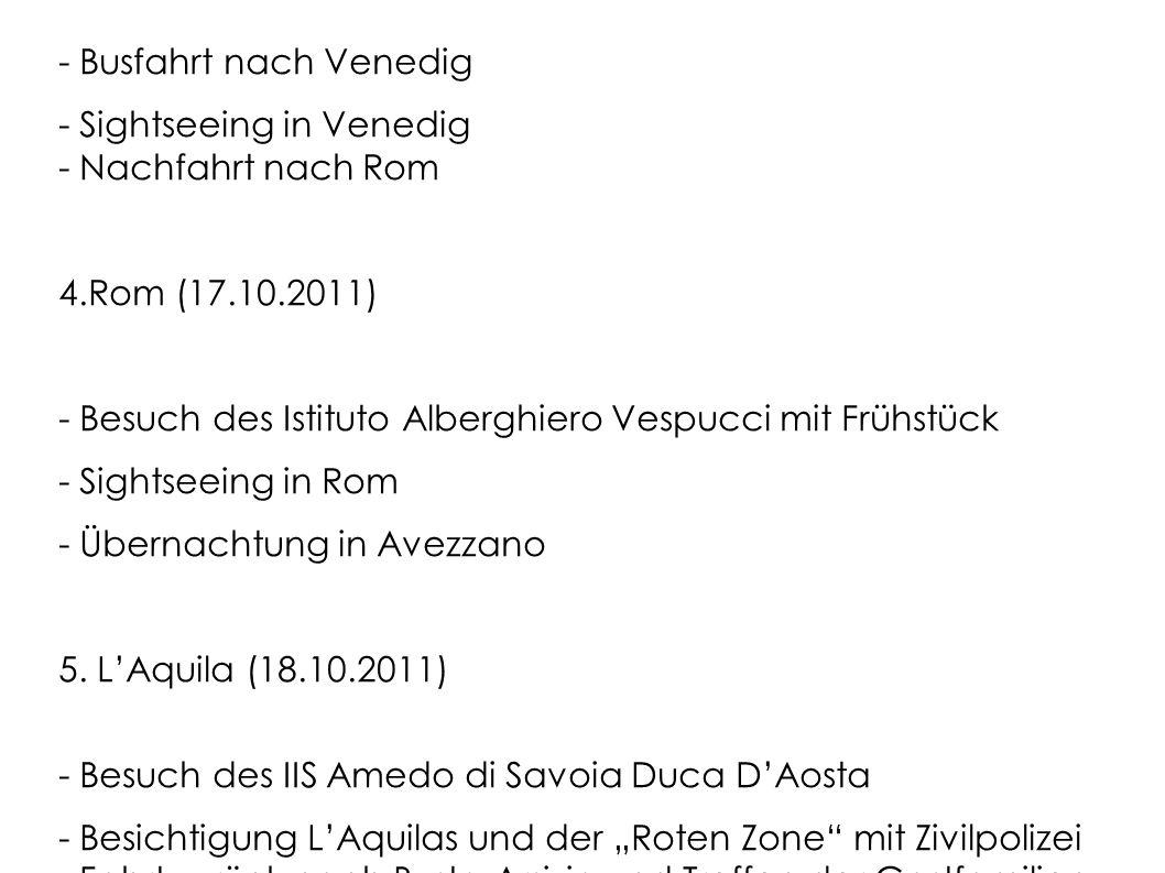 3.Venedig (16.10.2011) - Busfahrt nach Venedig - Sightseeing in Venedig - Nachfahrt nach Rom 4.Rom (17.10.2011) - Besuch des Istituto Alberghiero Vespucci mit Frühstück - Sightseeing in Rom - Übernachtung in Avezzano 5.