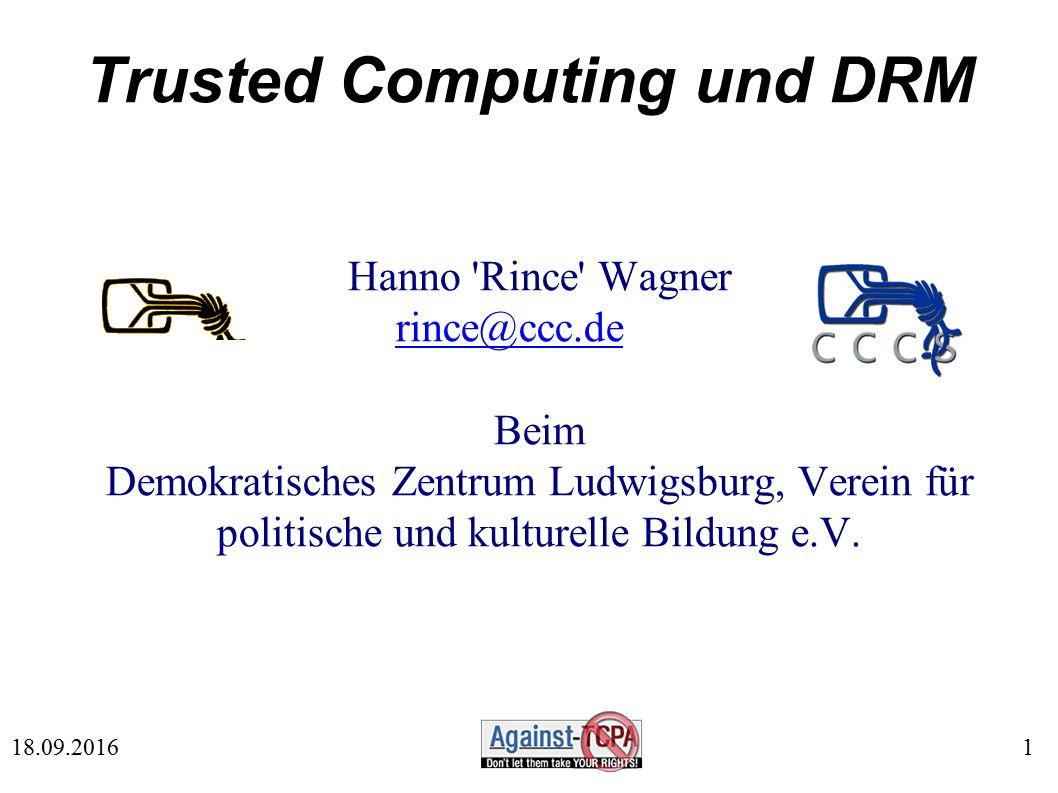 1 18.09.2016 Trusted Computing und DRM Hanno Rince Wagner rince@ccc.de Beim Demokratisches Zentrum Ludwigsburg, Verein für politische und kulturelle Bildung e.V.
