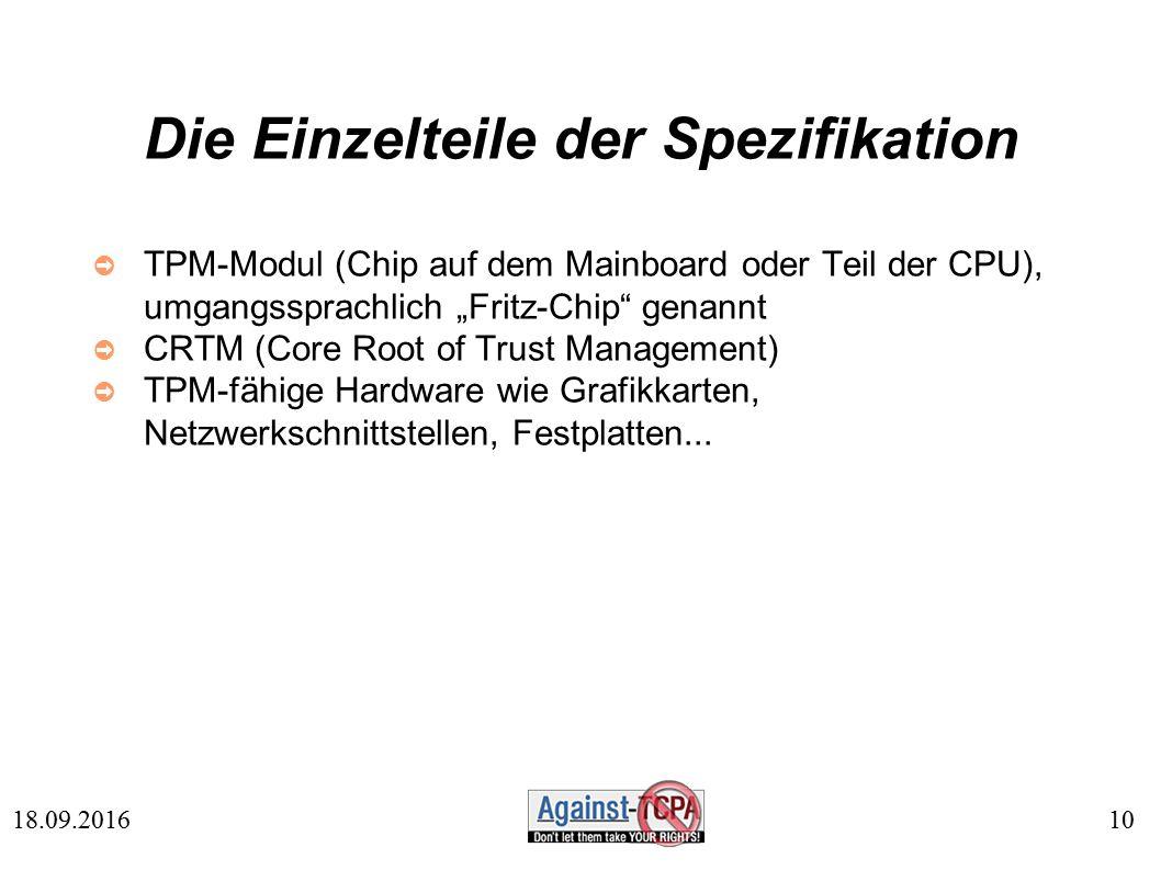 """10 18.09.2016 Die Einzelteile der Spezifikation ➲ TPM-Modul (Chip auf dem Mainboard oder Teil der CPU), umgangssprachlich """"Fritz-Chip genannt ➲ CRTM (Core Root of Trust Management) ➲ TPM-fähige Hardware wie Grafikkarten, Netzwerkschnittstellen, Festplatten..."""