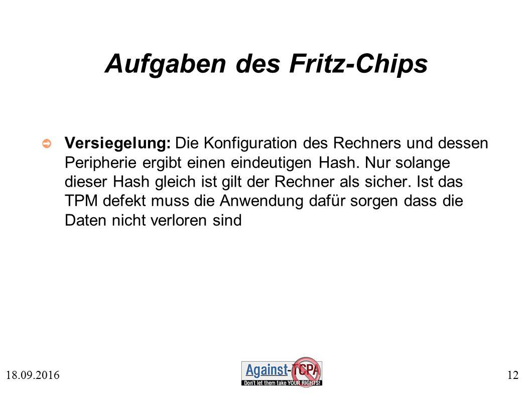 12 18.09.2016 Aufgaben des Fritz-Chips ➲ Versiegelung: Die Konfiguration des Rechners und dessen Peripherie ergibt einen eindeutigen Hash.