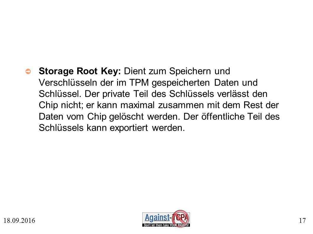 17 18.09.2016 ➲ Storage Root Key: Dient zum Speichern und Verschlüsseln der im TPM gespeicherten Daten und Schlüssel.