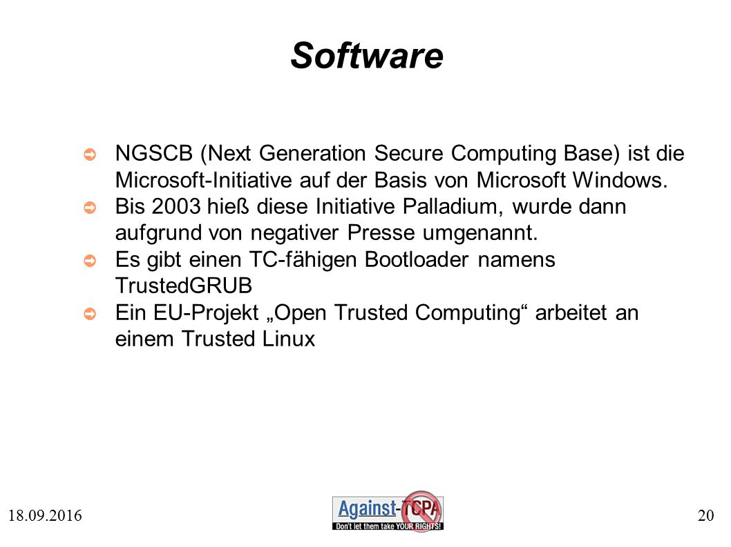 20 18.09.2016 Software ➲ NGSCB (Next Generation Secure Computing Base) ist die Microsoft-Initiative auf der Basis von Microsoft Windows. ➲ Bis 2003 hi