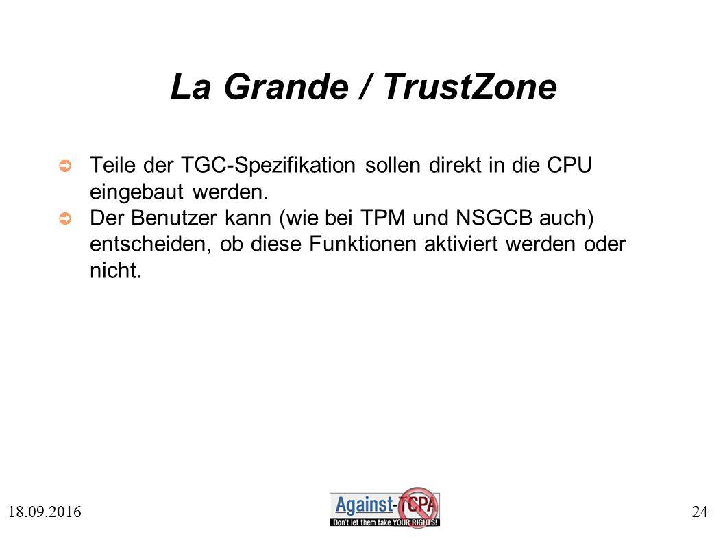 24 18.09.2016 La Grande / TrustZone ➲ Teile der TGC-Spezifikation sollen direkt in die CPU eingebaut werden.