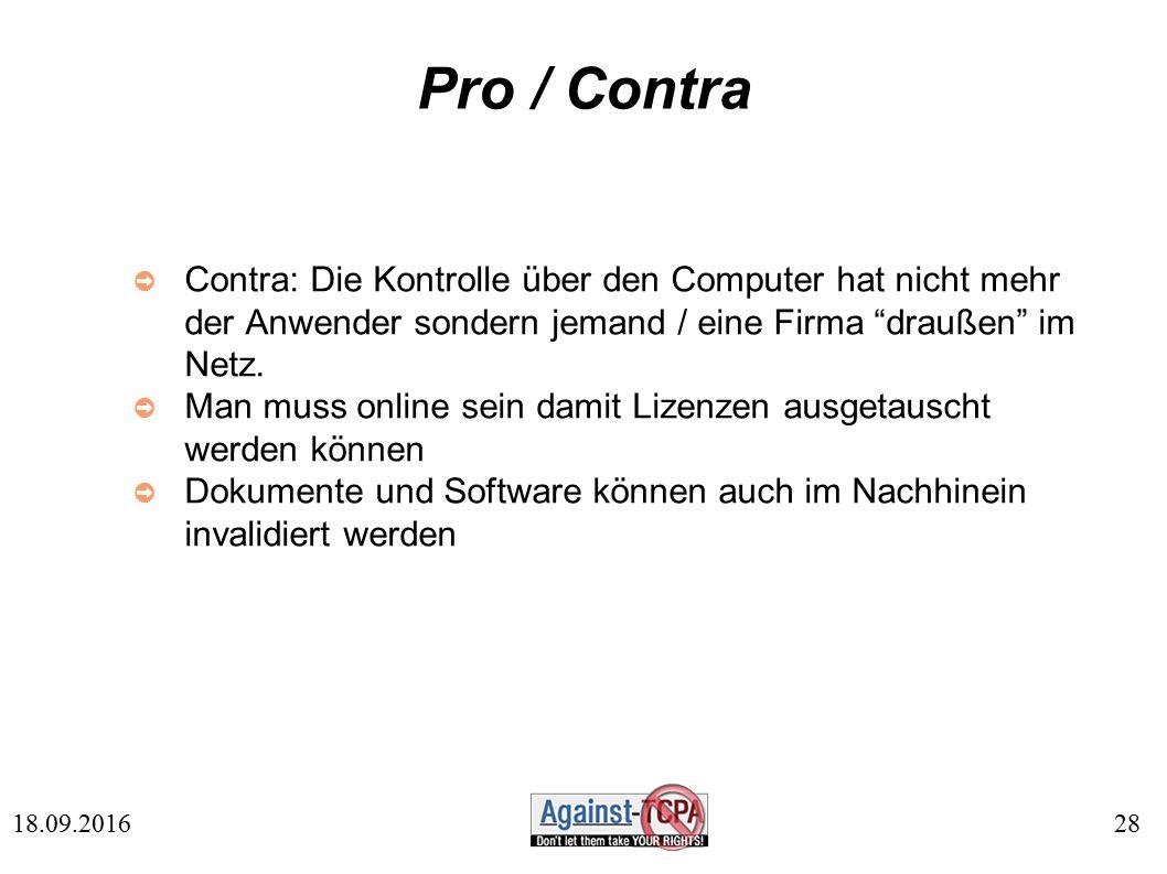 28 18.09.2016 Pro / Contra ➲ Contra: Die Kontrolle über den Computer hat nicht mehr der Anwender sondern jemand / eine Firma draußen im Netz.