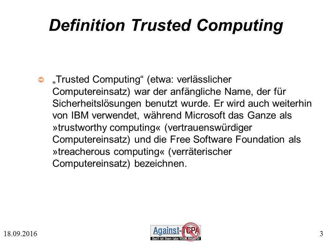 """3 18.09.2016 Definition Trusted Computing ➲ """"Trusted Computing (etwa: verlässlicher Computereinsatz) war der anfängliche Name, der für Sicherheitslösungen benutzt wurde."""