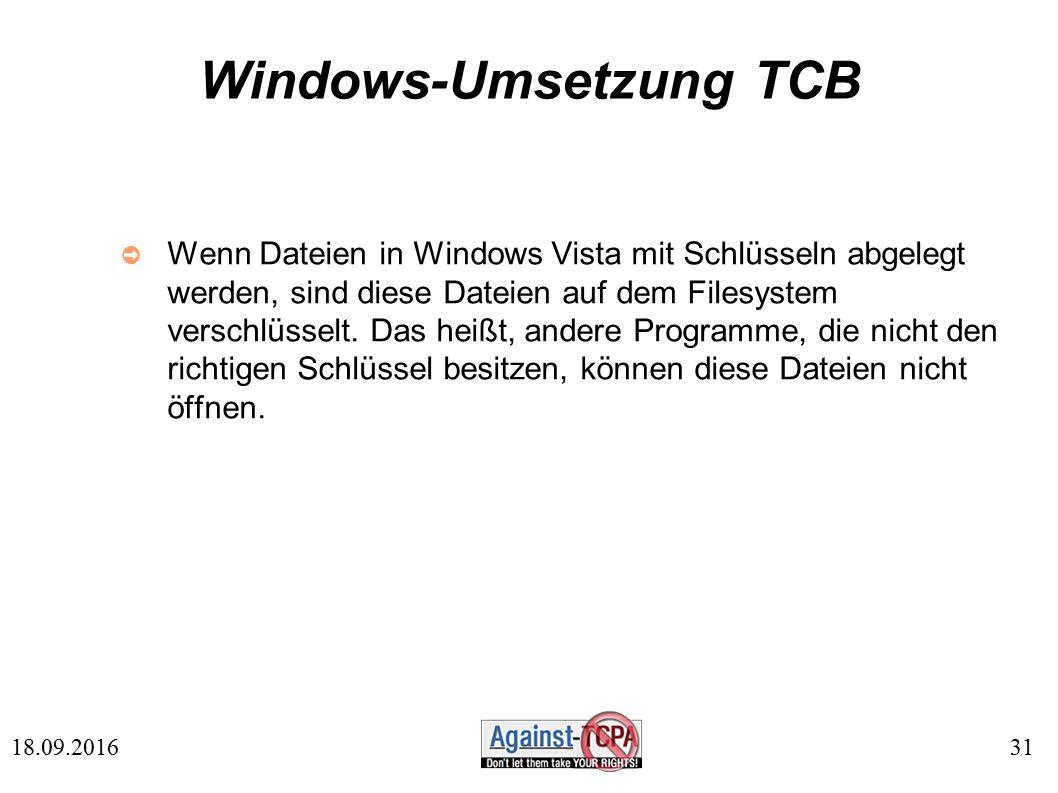 31 18.09.2016 Windows-Umsetzung TCB ➲ Wenn Dateien in Windows Vista mit Schlüsseln abgelegt werden, sind diese Dateien auf dem Filesystem verschlüsselt.