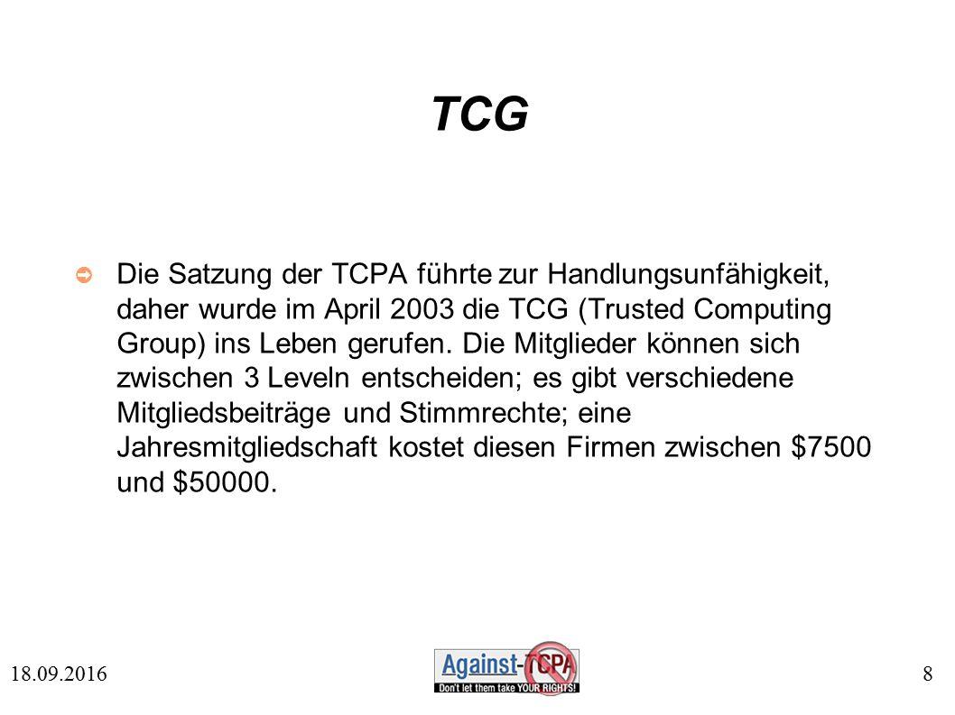 8 18.09.2016 TCG ➲ Die Satzung der TCPA führte zur Handlungsunfähigkeit, daher wurde im April 2003 die TCG (Trusted Computing Group) ins Leben gerufen.