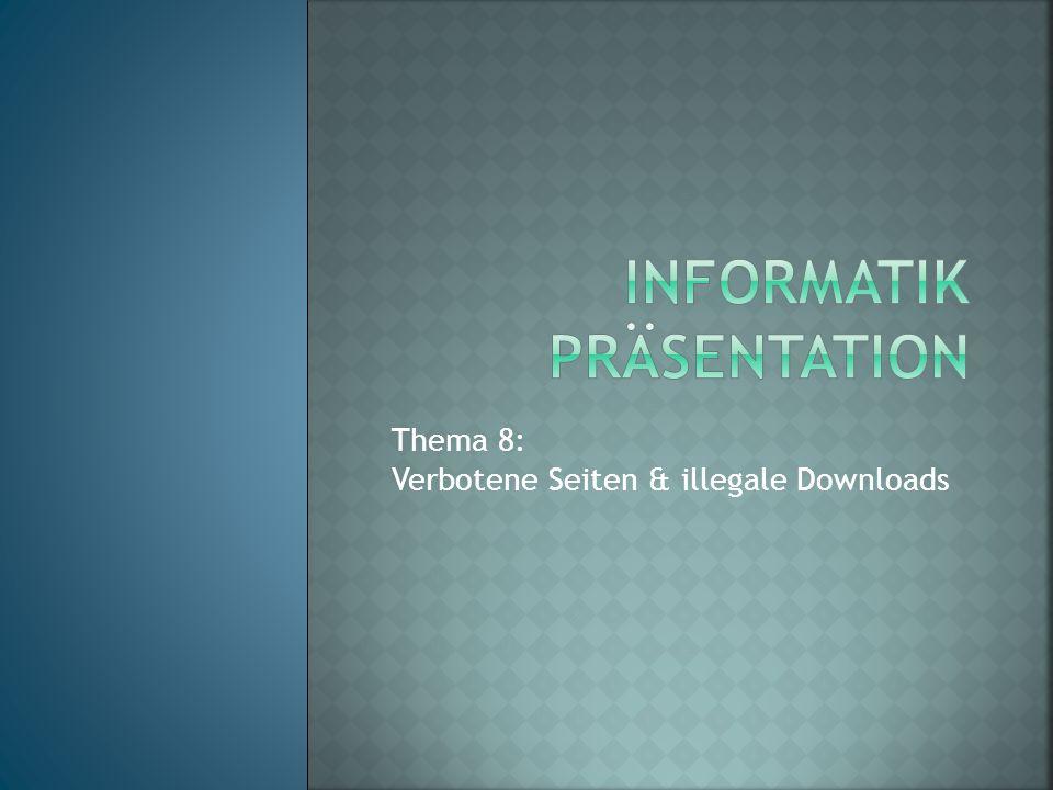 Thema 8: Verbotene Seiten & illegale Downloads