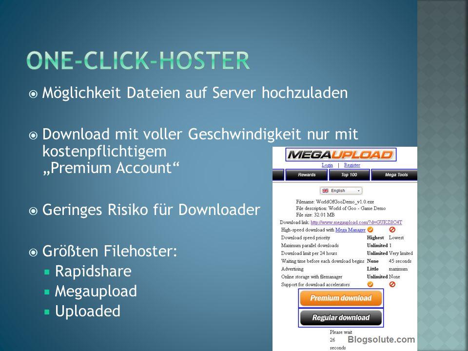 """ Möglichkeit Dateien auf Server hochzuladen  Download mit voller Geschwindigkeit nur mit kostenpflichtigem """"Premium Account  Geringes Risiko für Downloader  Größten Filehoster:  Rapidshare  Megaupload  Uploaded"""