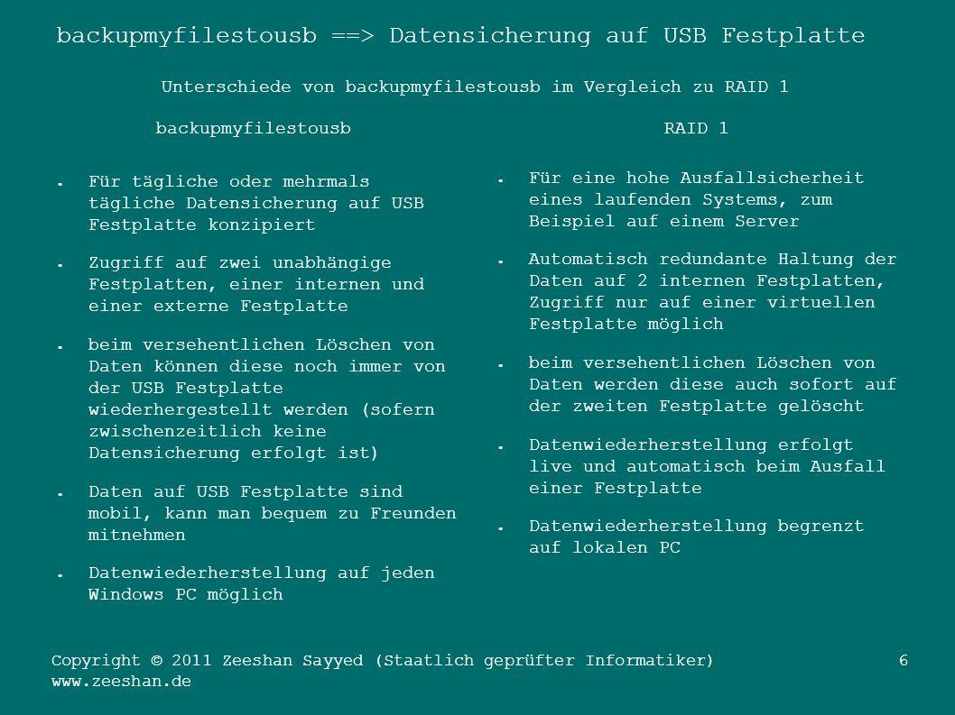 backupmyfilestousb ==> Datensicherung auf USB Festplatte Copyright © 2011 Zeeshan Sayyed (Staatlich geprüfter Informatiker) www.zeeshan.de 7 Zu viele Informationen auf einmal .