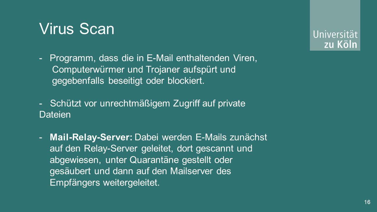 Virus Scan 16 -Programm, dass die in E-Mail enthaltenden Viren, Computerwürmer und Trojaner aufspürt und gegebenfalls beseitigt oder blockiert.