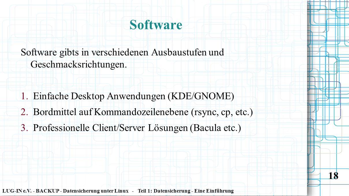 LUG-IN e.V. - BACKUP - Datensicherung unter Linux - Teil 1: Datensicherung - Eine Einführung 18 Software Software gibts in verschiedenen Ausbaustufen