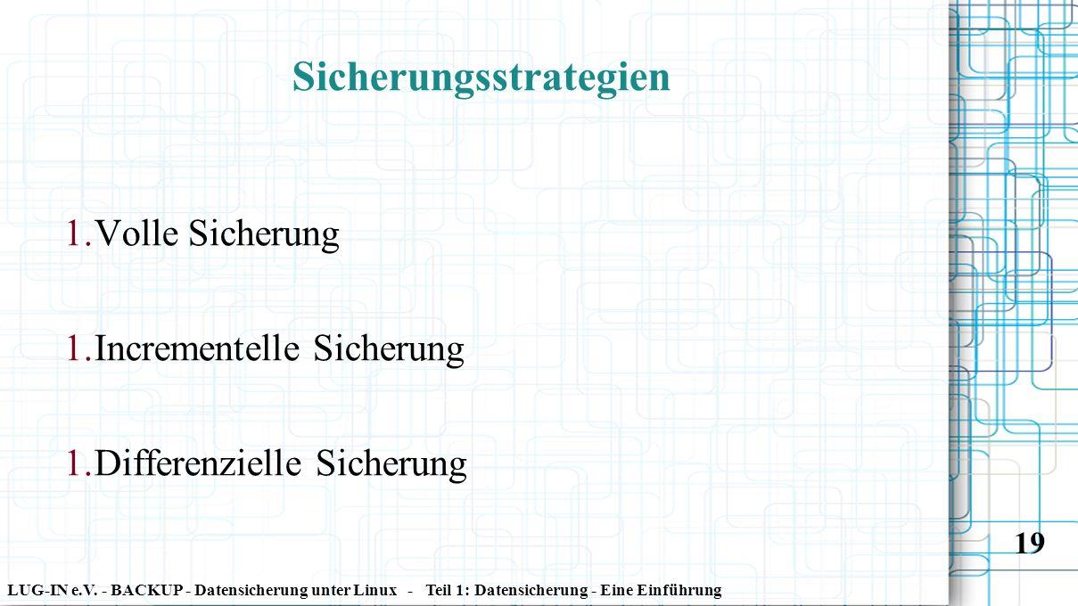 LUG-IN e.V. - BACKUP - Datensicherung unter Linux - Teil 1: Datensicherung - Eine Einführung 19 Sicherungsstrategien 1. Volle Sicherung 1. Incrementel