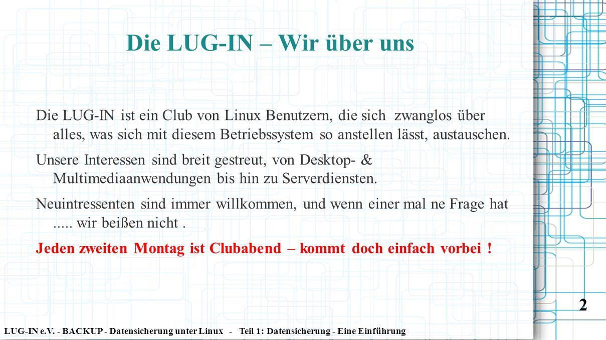 LUG-IN e.V. - BACKUP - Datensicherung unter Linux - Teil 1: Datensicherung - Eine Einführung 2 Die LUG-IN – Wir über uns Die LUG-IN ist ein Club von L