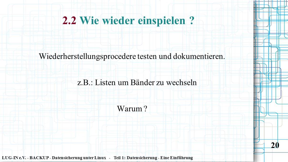 LUG-IN e.V. - BACKUP - Datensicherung unter Linux - Teil 1: Datensicherung - Eine Einführung 20 2.2 Wie wieder einspielen ? Wiederherstellungsproceder