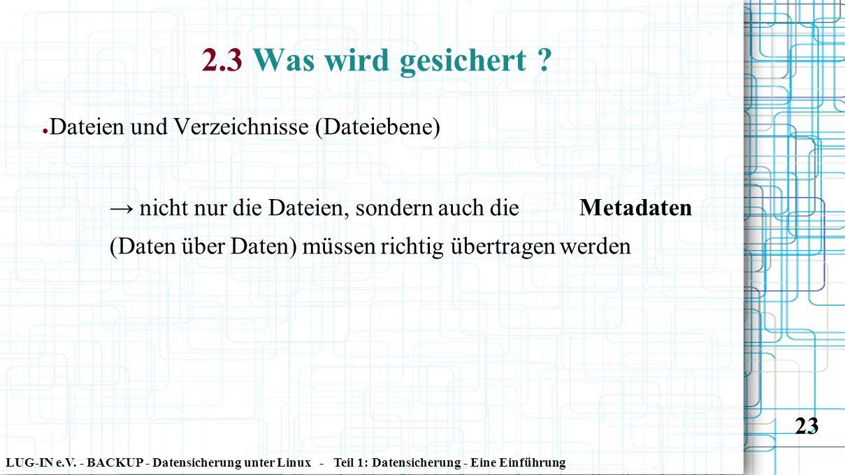 LUG-IN e.V. - BACKUP - Datensicherung unter Linux - Teil 1: Datensicherung - Eine Einführung 23 2.3 Was wird gesichert ? ● Dateien und Verzeichnisse (