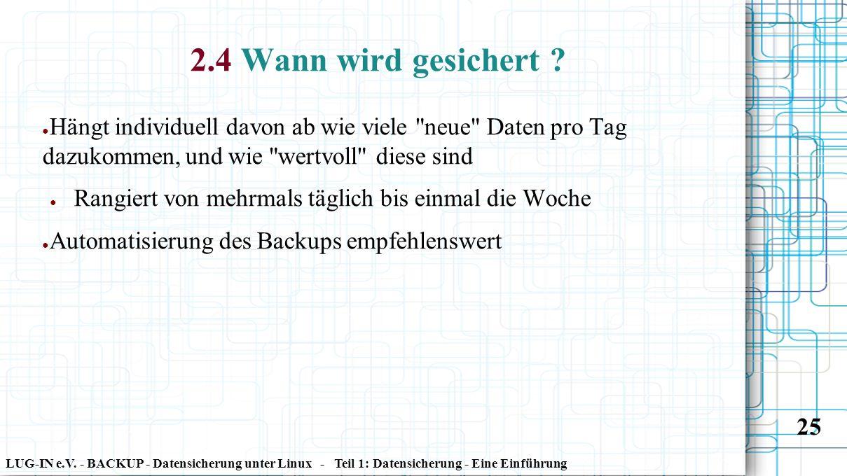 LUG-IN e.V. - BACKUP - Datensicherung unter Linux - Teil 1: Datensicherung - Eine Einführung 25 2.4 Wann wird gesichert ? ● Hängt individuell davon ab