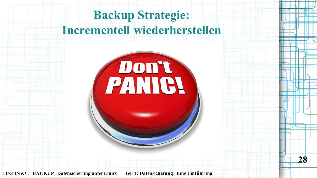 LUG-IN e.V. - BACKUP - Datensicherung unter Linux - Teil 1: Datensicherung - Eine Einführung 28 Backup Strategie: Incrementell wiederherstellen