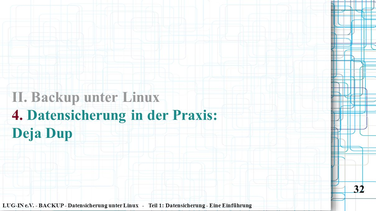 LUG-IN e.V. - BACKUP - Datensicherung unter Linux - Teil 1: Datensicherung - Eine Einführung 32 II. Backup unter Linux 4. Datensicherung in der Praxis