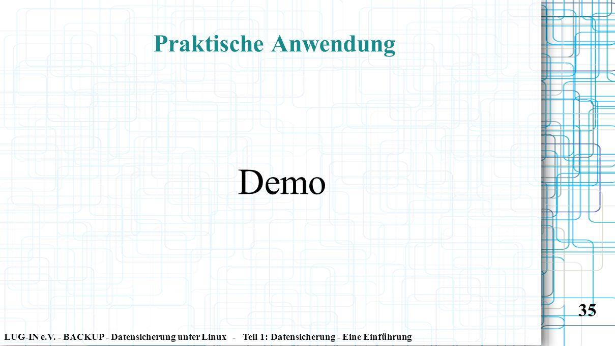 LUG-IN e.V. - BACKUP - Datensicherung unter Linux - Teil 1: Datensicherung - Eine Einführung 35 Praktische Anwendung Demo