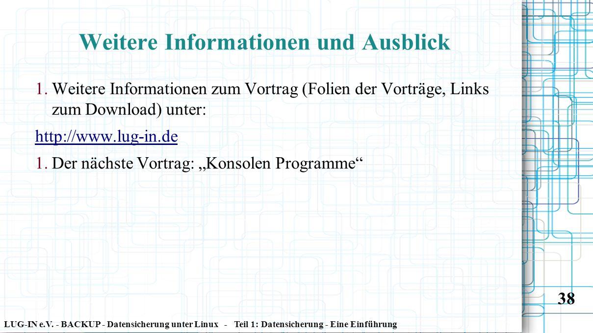 LUG-IN e.V. - BACKUP - Datensicherung unter Linux - Teil 1: Datensicherung - Eine Einführung 38 Weitere Informationen und Ausblick 1. Weitere Informat