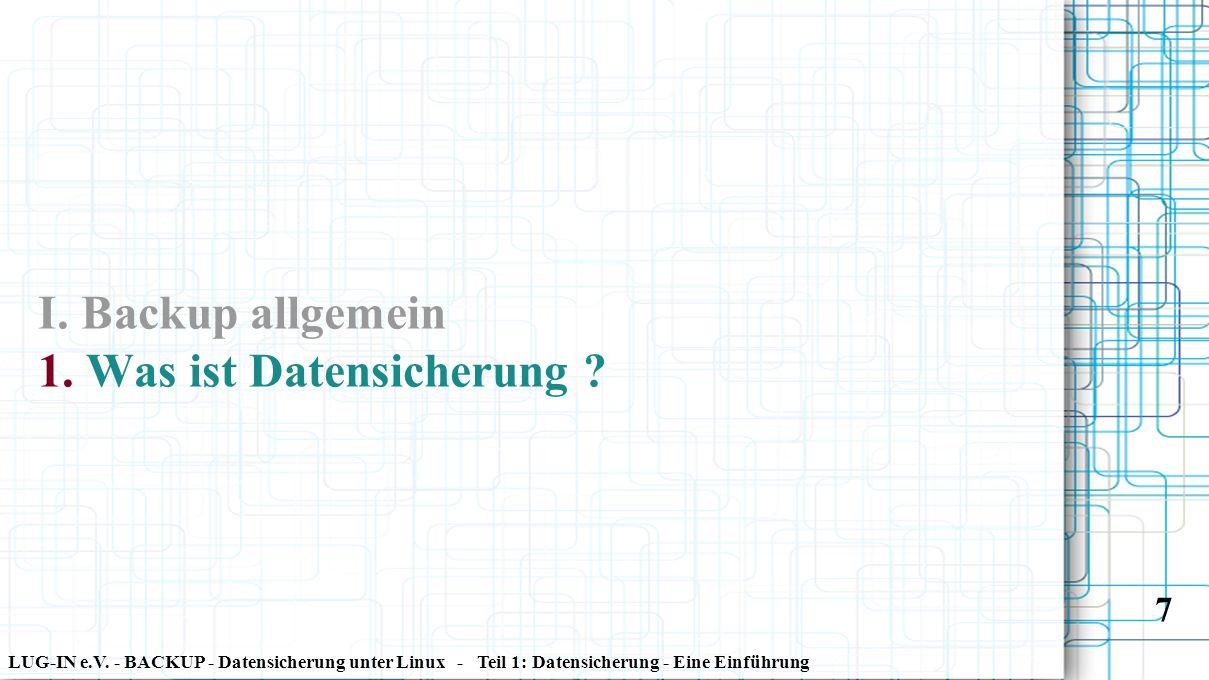 LUG-IN e.V. - BACKUP - Datensicherung unter Linux - Teil 1: Datensicherung - Eine Einführung 7 I. Backup allgemein 1. Was ist Datensicherung ?