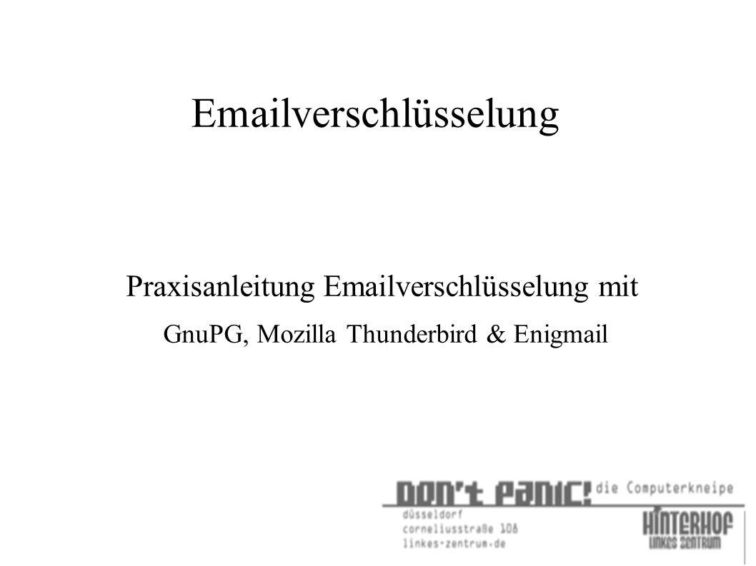 Emailverschlüsselung Praxisanleitung Emailverschlüsselung mit GnuPG, Mozilla Thunderbird & Enigmail