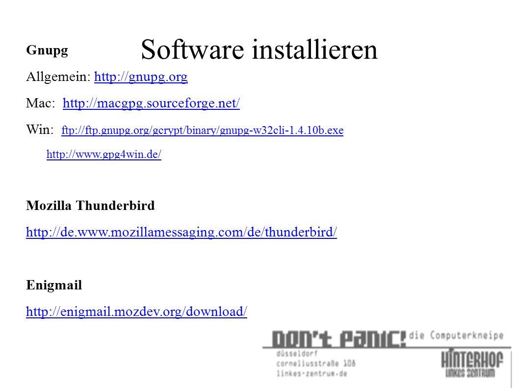 Software installieren Gnupg Allgemein: http://gnupg.orghttp://gnupg.org Mac: http://macgpg.sourceforge.net/http://macgpg.sourceforge.net/ Win: ftp://f